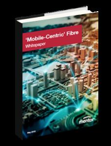 Mobile centric full fibre insight guide